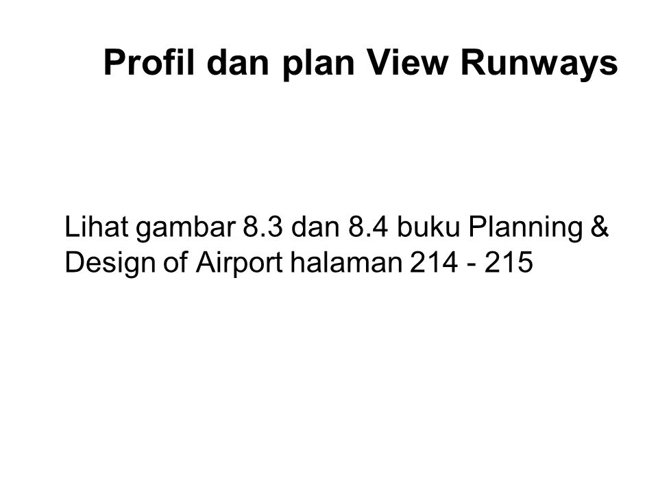 Standard Runways Lihat tabel 8.3 buku Planning & Design of Airport halaman 216 - 217