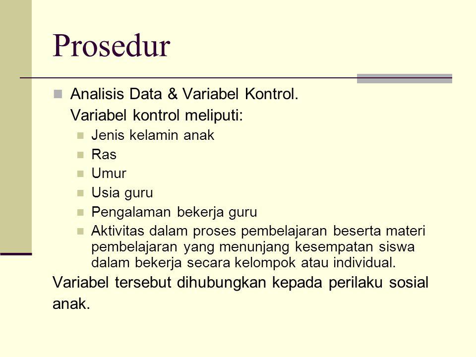 Prosedur Analisis Data & Variabel Kontrol. Variabel kontrol meliputi: Jenis kelamin anak Ras Umur Usia guru Pengalaman bekerja guru Aktivitas dalam pr