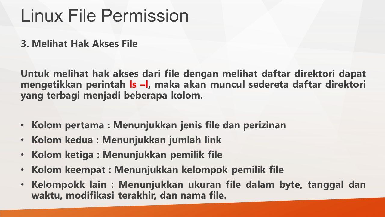 Linux File Permission 3. Melihat Hak Akses File Untuk melihat hak akses dari file dengan melihat daftar direktori dapat mengetikkan perintah ls –l, ma