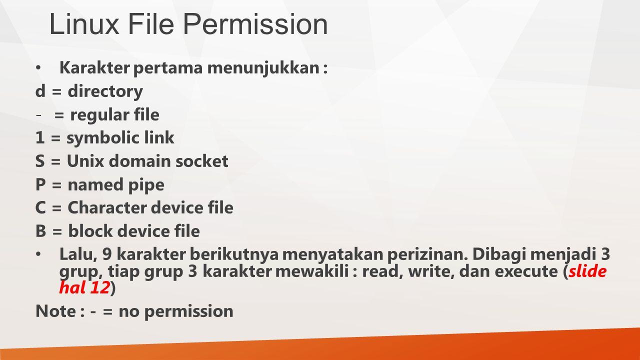 Linux File Permission Karakter pertama menunjukkan : d = directory -= regular file 1 = symbolic link S = Unix domain socket P = named pipe C = Charact