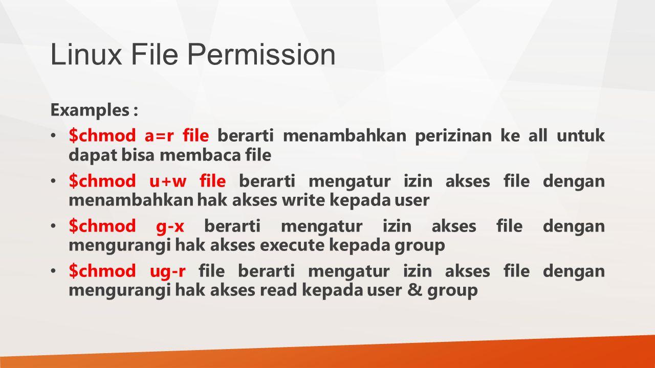 Linux File Permission Examples : $chmod a=r file berarti menambahkan perizinan ke all untuk dapat bisa membaca file $chmod u+w file berarti mengatur i