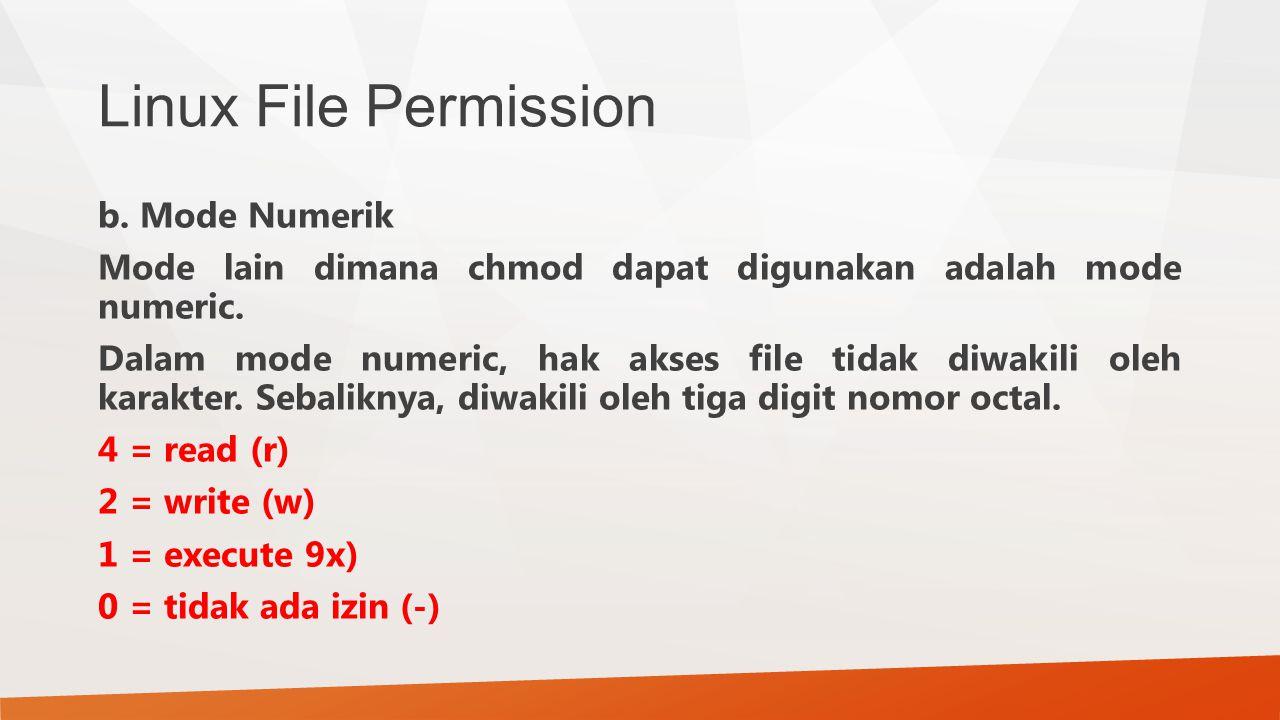 Linux File Permission b. Mode Numerik Mode lain dimana chmod dapat digunakan adalah mode numeric. Dalam mode numeric, hak akses file tidak diwakili ol