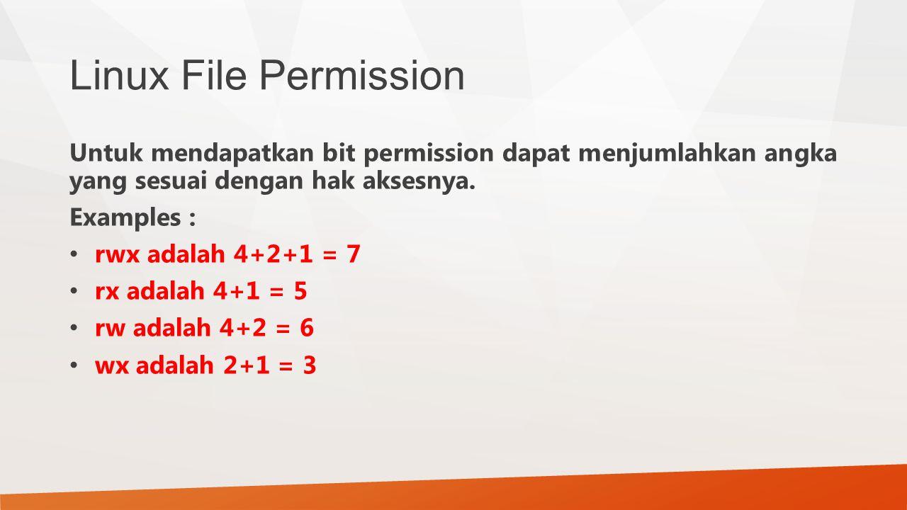 Linux File Permission Untuk mendapatkan bit permission dapat menjumlahkan angka yang sesuai dengan hak aksesnya. Examples : rwx adalah 4+2+1 = 7 rx ad
