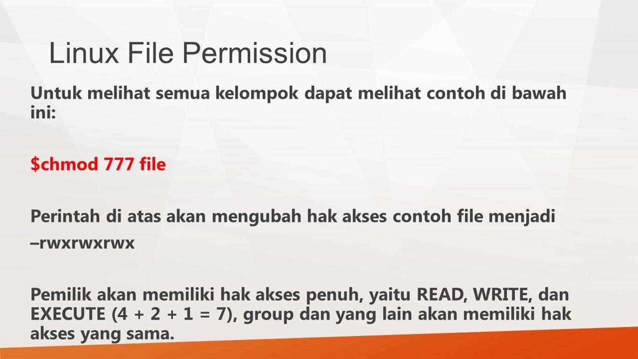 Linux File Permission Untuk melihat semua kelompok dapat melihat contoh di bawah ini: $chmod 777 file Perintah di atas akan mengubah hak akses contoh