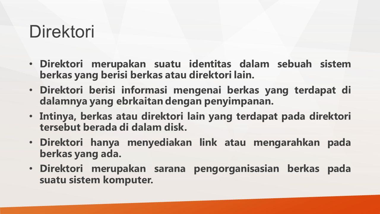 Direktori Direktori merupakan suatu identitas dalam sebuah sistem berkas yang berisi berkas atau direktori lain. Direktori berisi informasi mengenai b