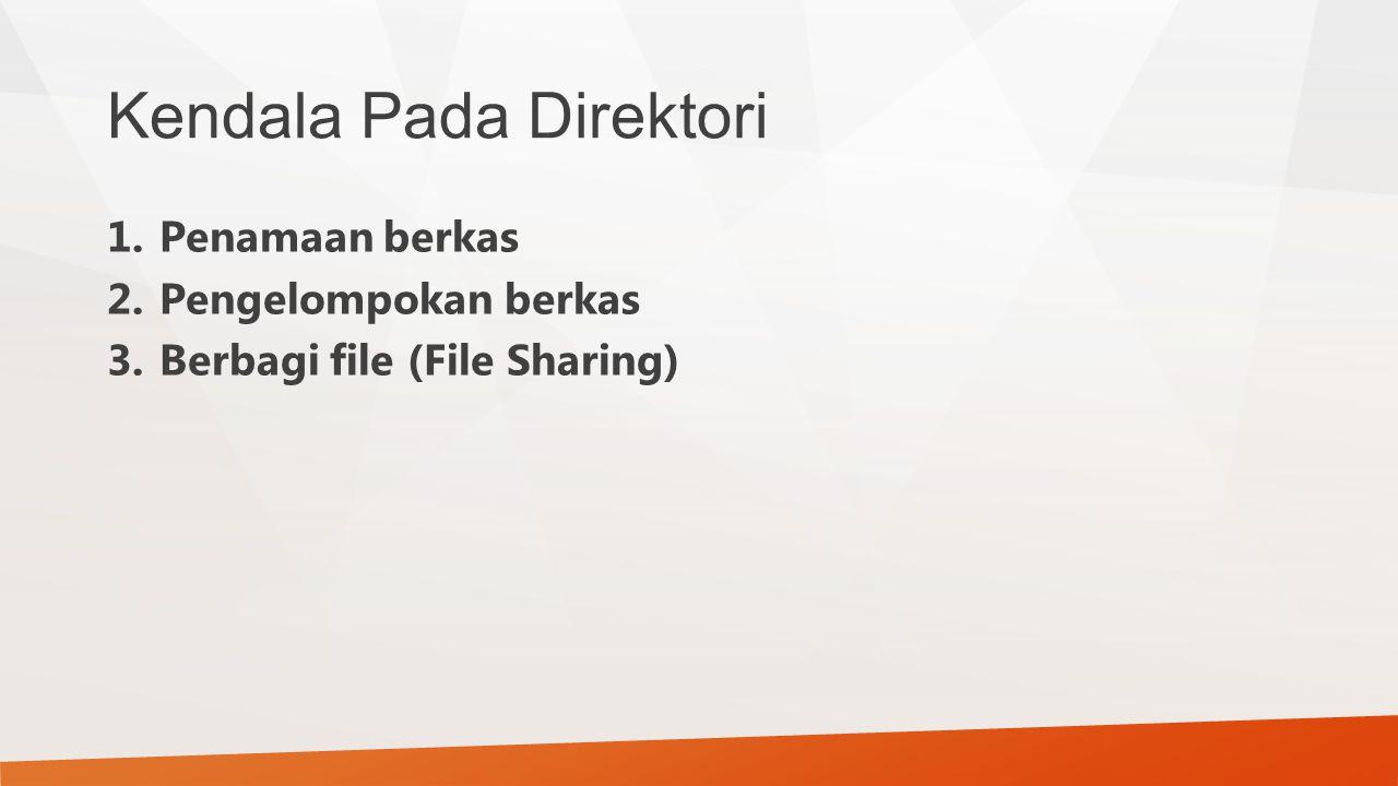 Kendala Pada Direktori 1.Penamaan berkas 2.Pengelompokan berkas 3.Berbagi file (File Sharing)