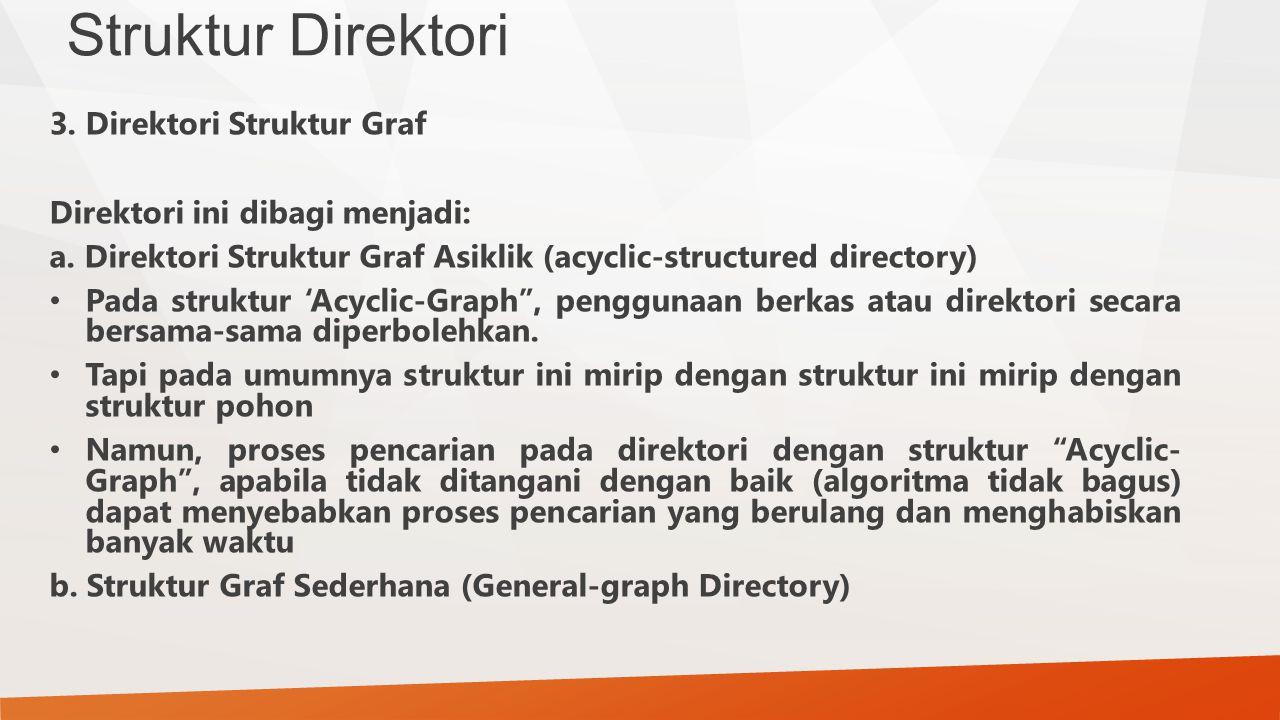 Struktur Direktori 3. Direktori Struktur Graf Direktori ini dibagi menjadi: a. Direktori Struktur Graf Asiklik (acyclic-structured directory) Pada str