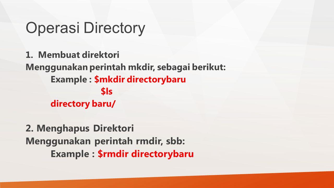 Operasi Directory 1.Membuat direktori Menggunakan perintah mkdir, sebagai berikut: Example : $mkdir directorybaru $ls directory baru/ 2. Menghapus Dir