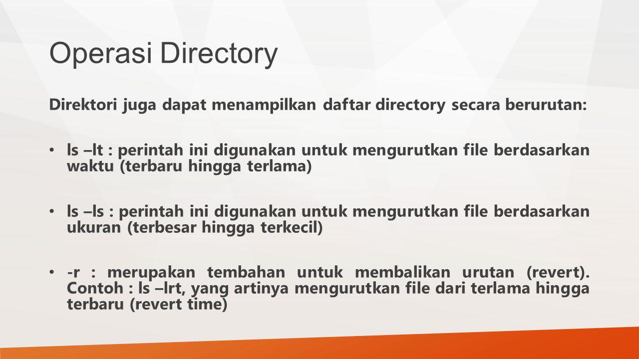 Operasi Directory Direktori juga dapat menampilkan daftar directory secara berurutan: ls –lt : perintah ini digunakan untuk mengurutkan file berdasark