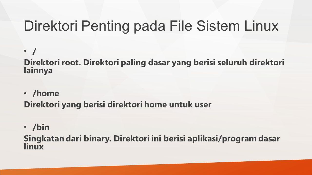Direktori Penting pada File Sistem Linux / Direktori root. Direktori paling dasar yang berisi seluruh direktori lainnya /home Direktori yang berisi di