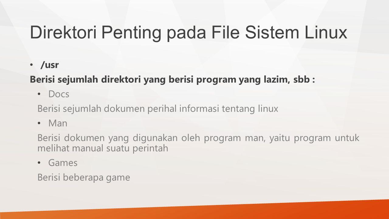 Direktori Penting pada File Sistem Linux /usr Berisi sejumlah direktori yang berisi program yang lazim, sbb : Docs Berisi sejumlah dokumen perihal inf