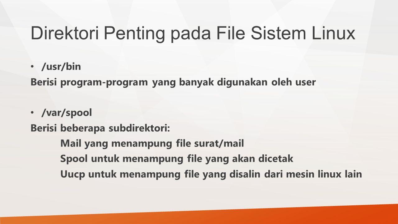 Direktori Penting pada File Sistem Linux /usr/bin Berisi program-program yang banyak digunakan oleh user /var/spool Berisi beberapa subdirektori: Mail