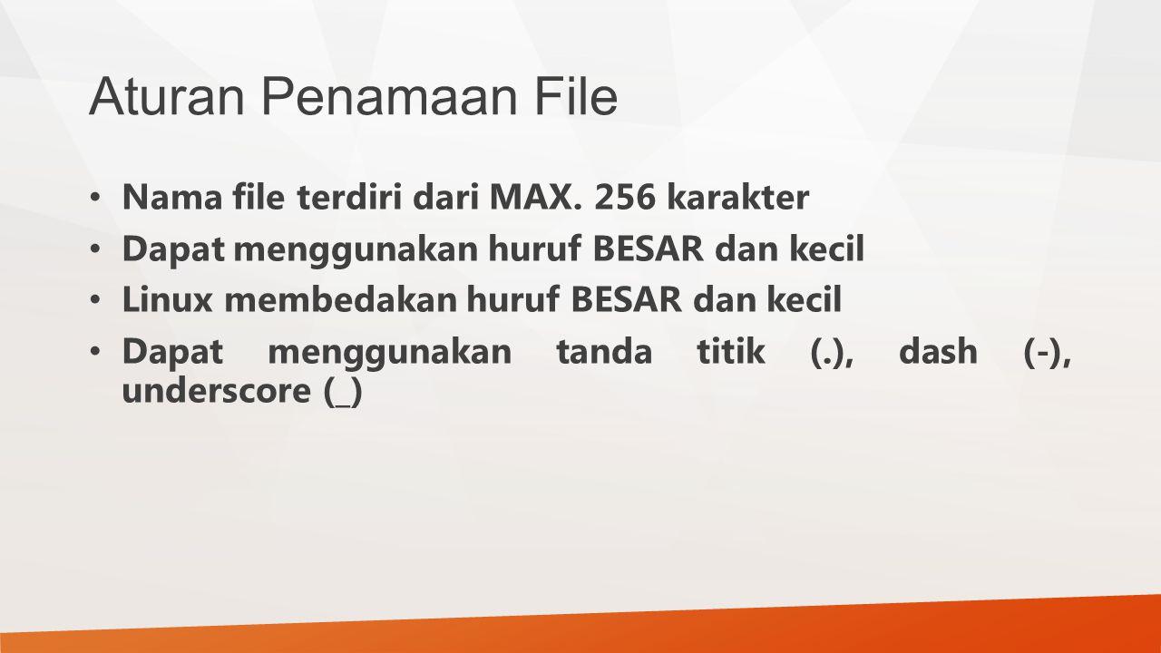 Aturan Penamaan File Nama file terdiri dari MAX. 256 karakter Dapat menggunakan huruf BESAR dan kecil Linux membedakan huruf BESAR dan kecil Dapat men