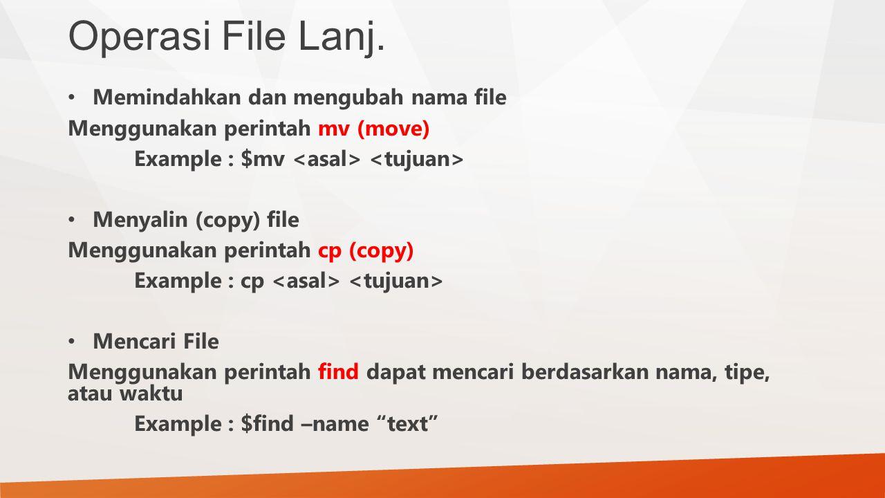 Operasi File Lanj. Memindahkan dan mengubah nama file Menggunakan perintah mv (move) Example : $mv Menyalin (copy) file Menggunakan perintah cp (copy)