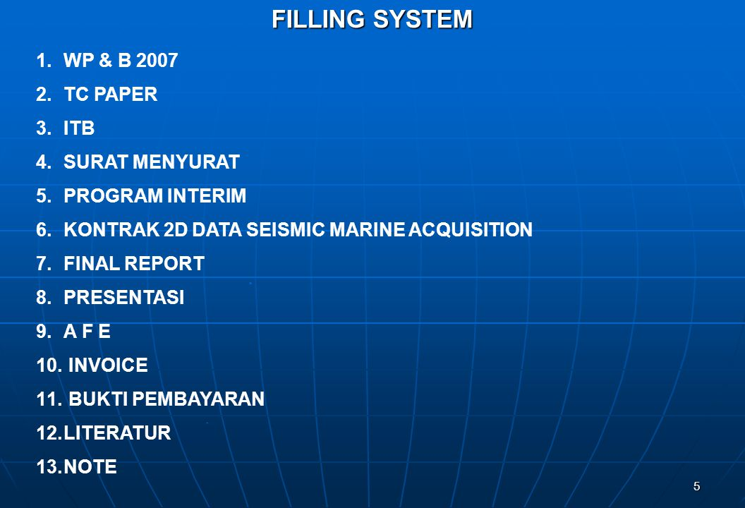 5 FILLING SYSTEM. - 1.WP & B 2007 2.TC PAPER 3.ITB 4.SURAT MENYURAT 5.PROGRAM INTERIM 6.KONTRAK 2D DATA SEISMIC MARINE ACQUISITION 7.FINAL REPORT 8.PR