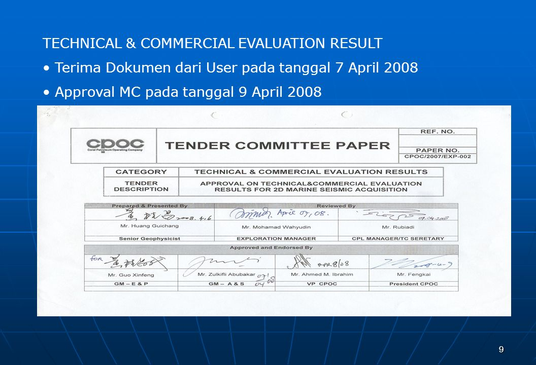 9 TECHNICAL & COMMERCIAL EVALUATION RESULT Terima Dokumen dari User pada tanggal 7 April 2008 Approval MC pada tanggal 9 April 2008