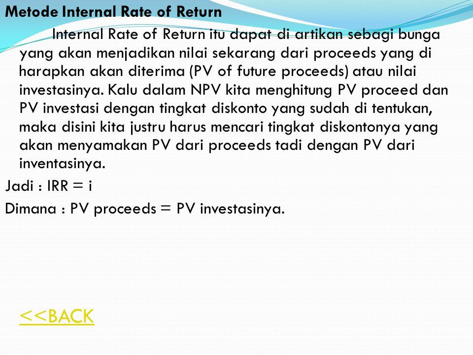 Metode Net Present Value Memperhatikan nilai waktu dari uang, maka proceed atau cash folw maupun investasi harus didiskontokan atas dasar faktor diskonto yang berlaku pada saat itu.