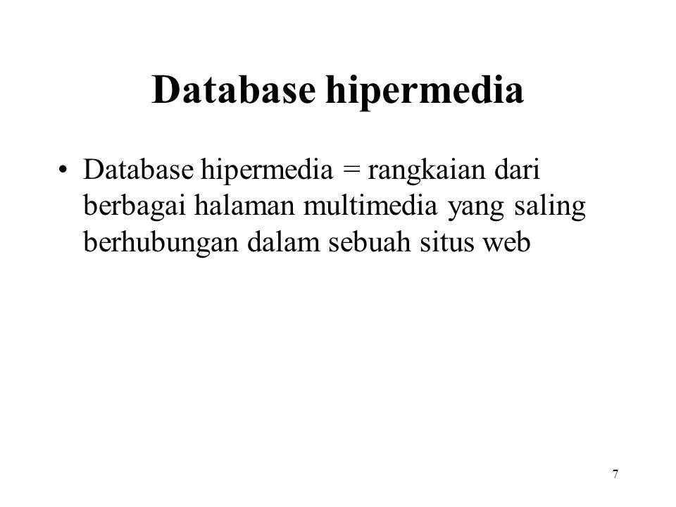 7 Database hipermedia Database hipermedia = rangkaian dari berbagai halaman multimedia yang saling berhubungan dalam sebuah situs web