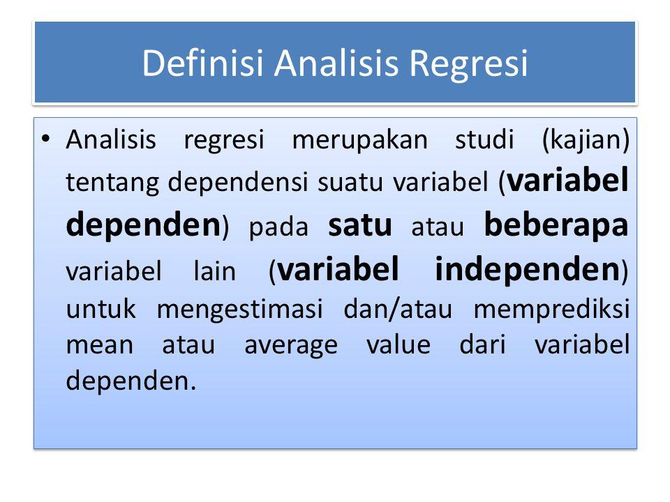 Definisi Analisis Regresi Analisis regresi merupakan studi (kajian) tentang dependensi suatu variabel ( variabel dependen ) pada satu atau beberapa va