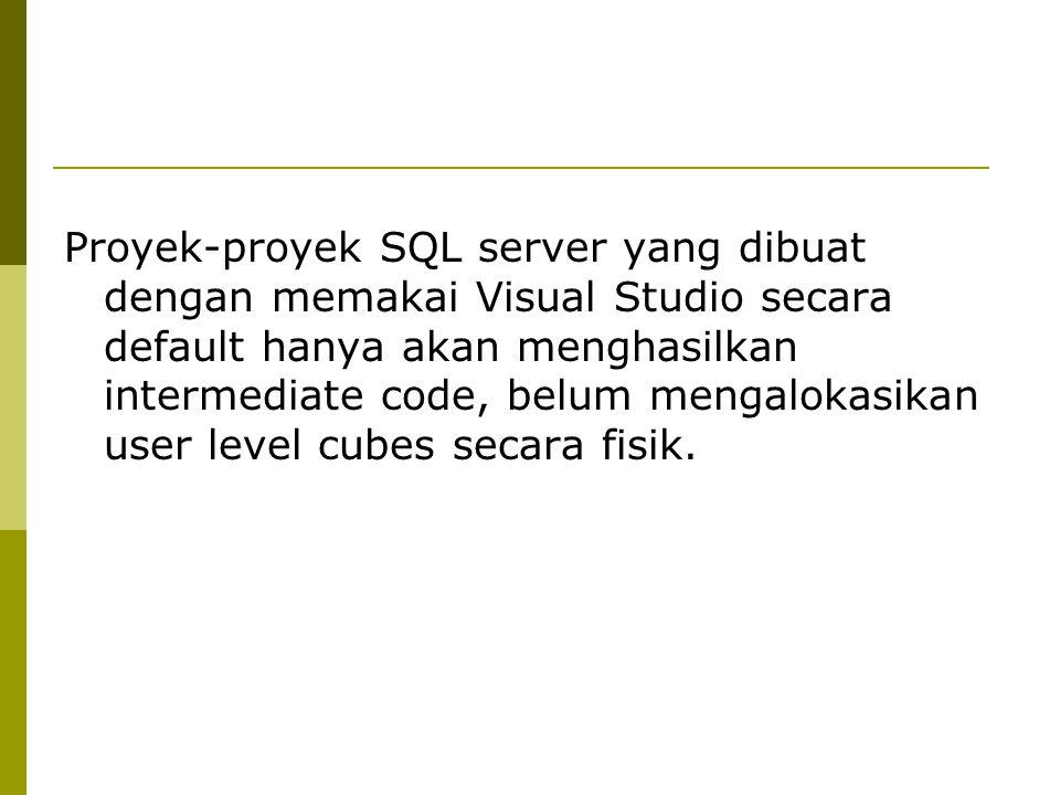 Proyek-proyek SQL server yang dibuat dengan memakai Visual Studio secara default hanya akan menghasilkan intermediate code, belum mengalokasikan user
