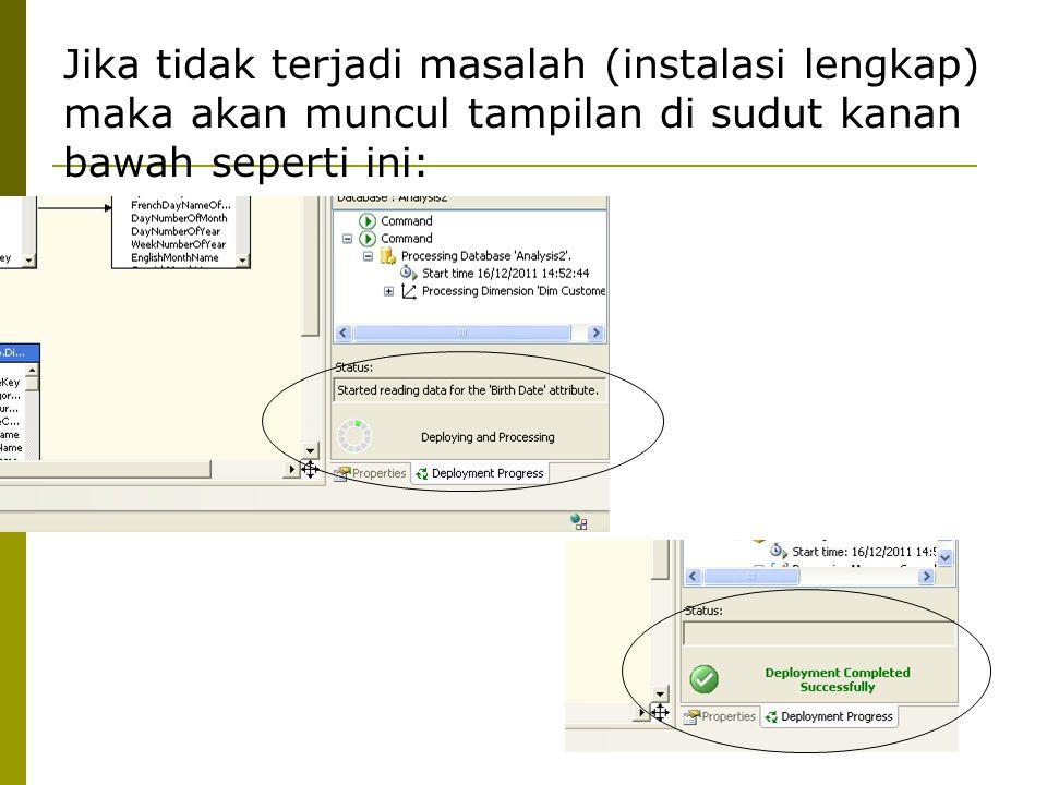 Jika tidak terjadi masalah (instalasi lengkap) maka akan muncul tampilan di sudut kanan bawah seperti ini:
