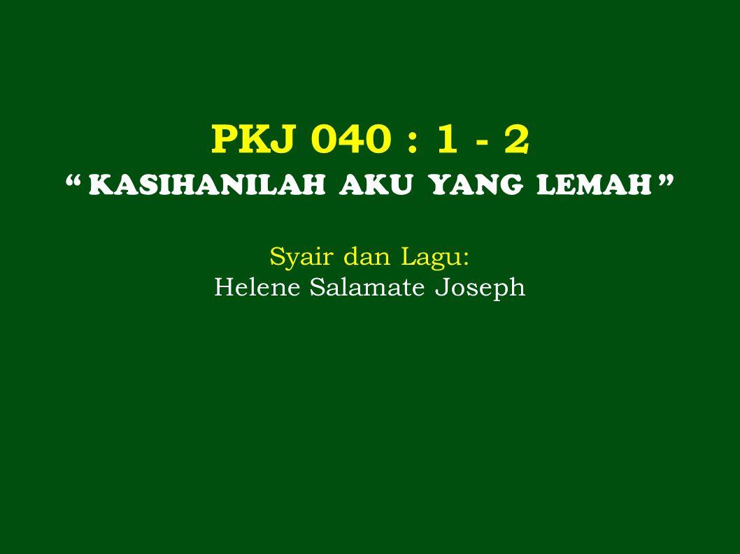 6< 7< | 1.4 3 1 7< | 6<. 3< 6< Ka-sih - an - i - lah a - ku yg le-mah, 1 | 7<.
