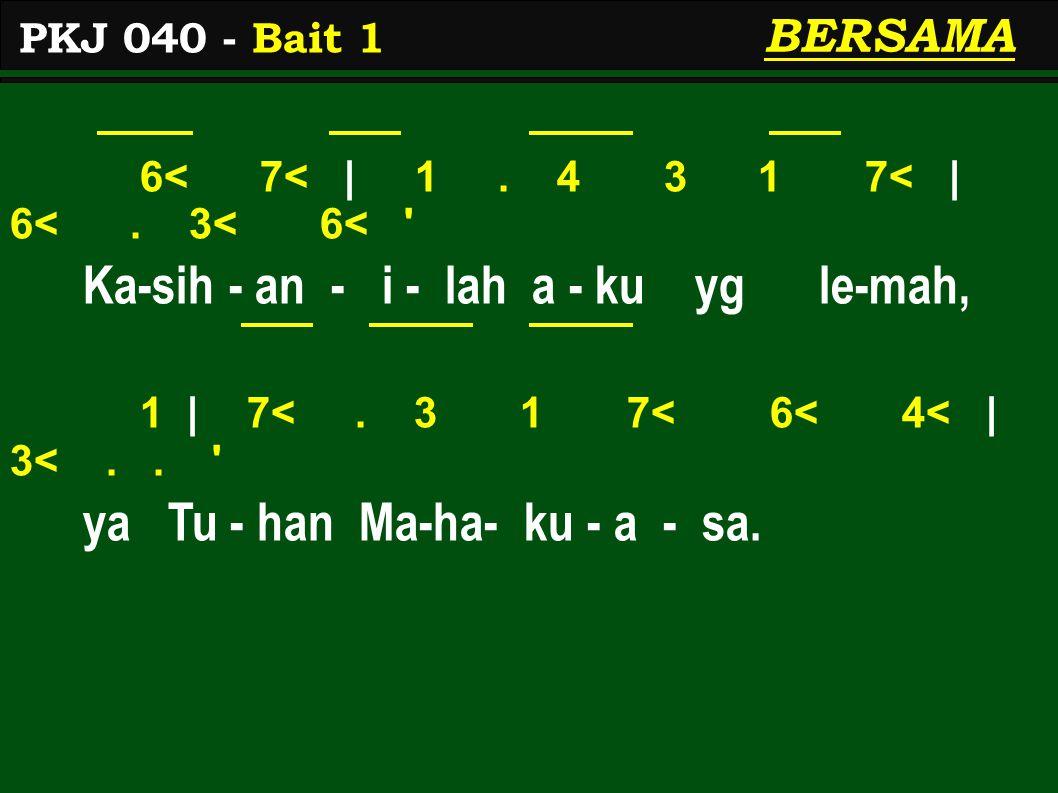 3< 4< | 6<.7< 1 7< 6< | 4<. 6< 3< Hapus- kan se-mua ke- sa - lah - an- ku, 6< | 7<.
