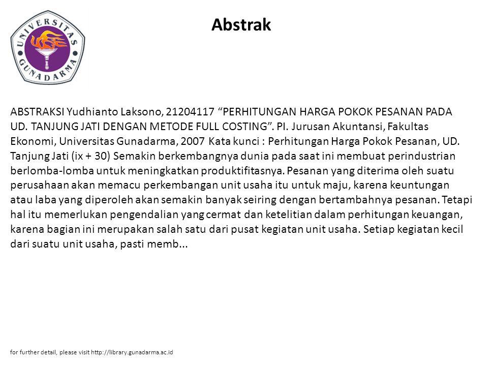 """Abstrak ABSTRAKSI Yudhianto Laksono, 21204117 """"PERHITUNGAN HARGA POKOK PESANAN PADA UD. TANJUNG JATI DENGAN METODE FULL COSTING"""". PI. Jurusan Akuntans"""
