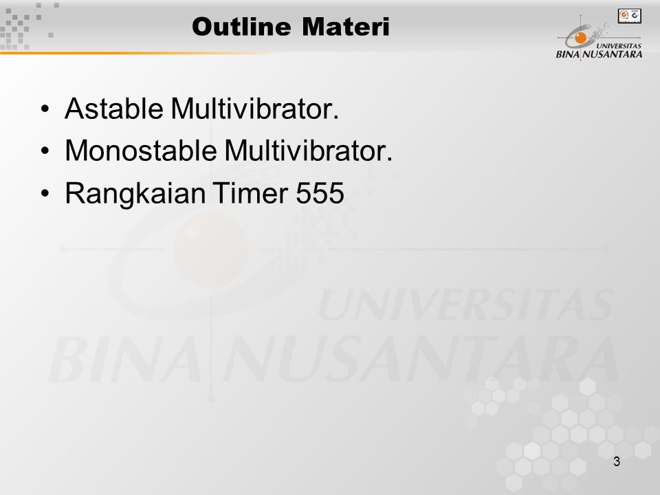 3 Outline Materi Astable Multivibrator. Monostable Multivibrator. Rangkaian Timer 555