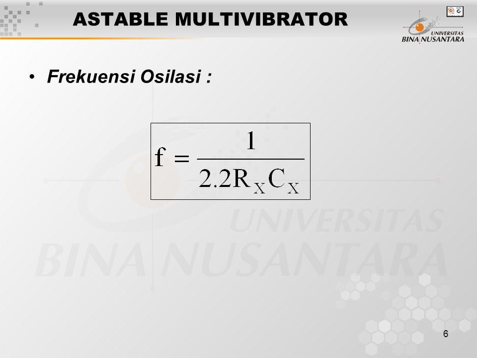 6 ASTABLE MULTIVIBRATOR Frekuensi Osilasi :