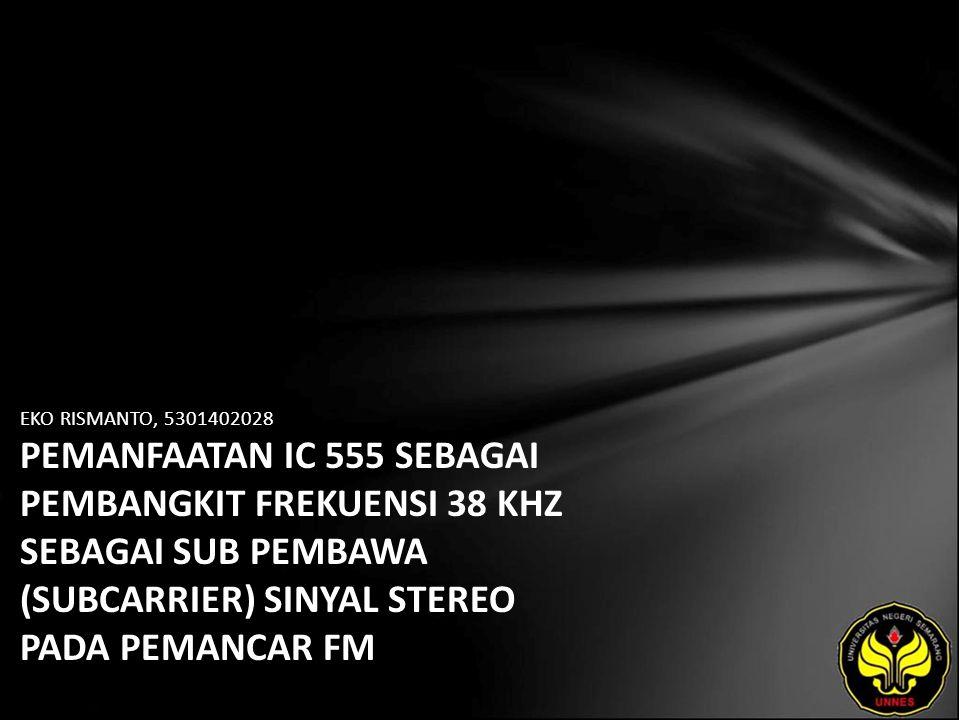 EKO RISMANTO, 5301402028 PEMANFAATAN IC 555 SEBAGAI PEMBANGKIT FREKUENSI 38 KHZ SEBAGAI SUB PEMBAWA (SUBCARRIER) SINYAL STEREO PADA PEMANCAR FM
