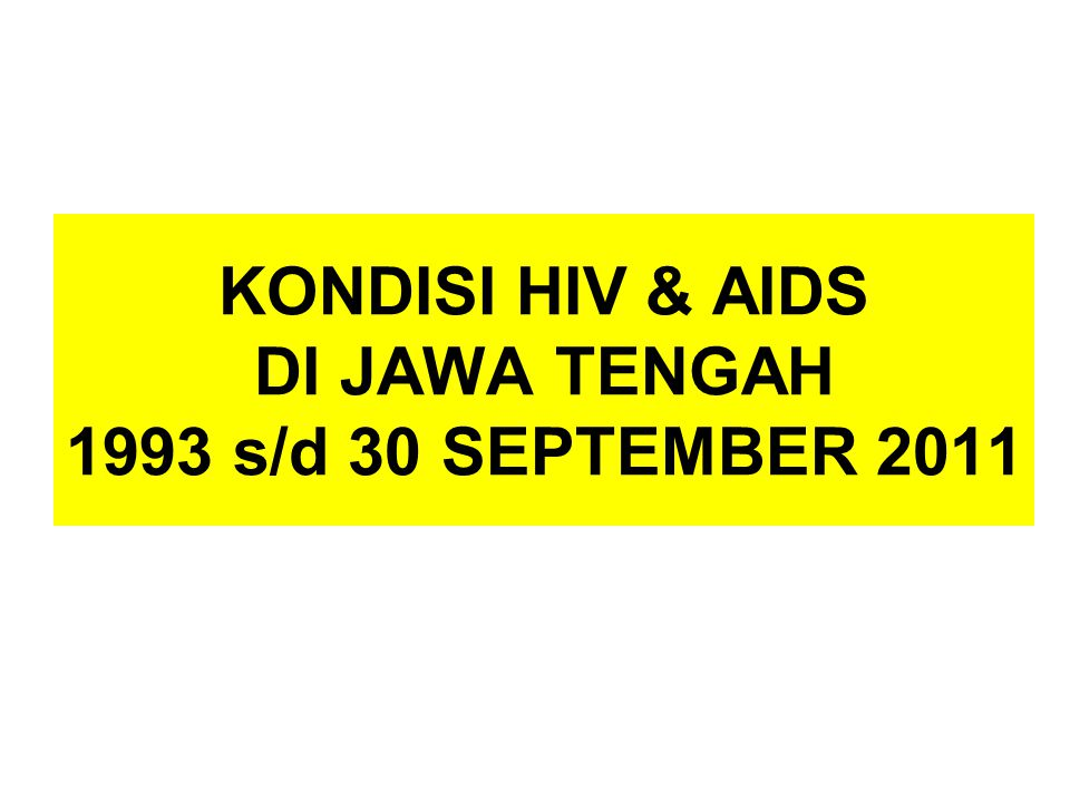 KONDISI HIV & AIDS DI JAWA TENGAH 1993 s/d 30 SEPTEMBER 2011