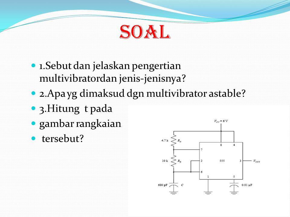 KESIMPULAN Multivibrator adalah suatu rangkaian yang terdiri dari dua buah piranti aktif dengan keluaran yang saling berhubungan dengan masukan yang l