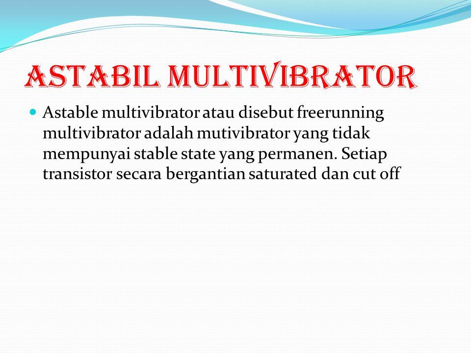 Astabil Multivibrator Astable multivibrator atau disebut freerunning multivibrator adalah mutivibrator yang tidak mempunyai stable state yang permanen.