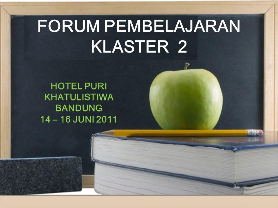 FORUM PEMBELAJARAN KLASTER 2 HOTEL PURI KHATULISTIWA BANDUNG 14 – 16 JUNI 2011