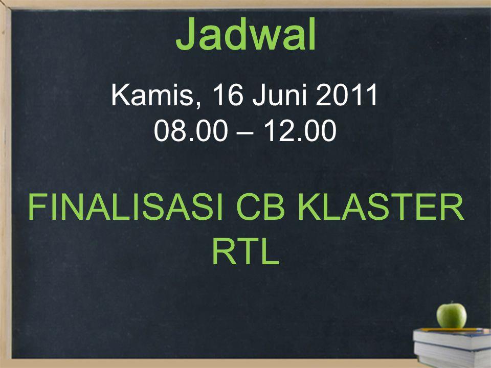 Jadwal Kamis, 16 Juni 2011 08.00 – 12.00 FINALISASI CB KLASTER RTL