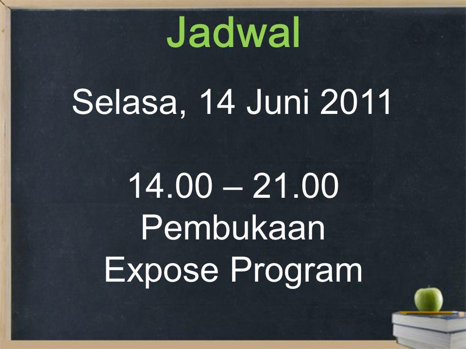 Jadwal Selasa, 14 Juni 2011 14.00 – 21.00 Pembukaan Expose Program