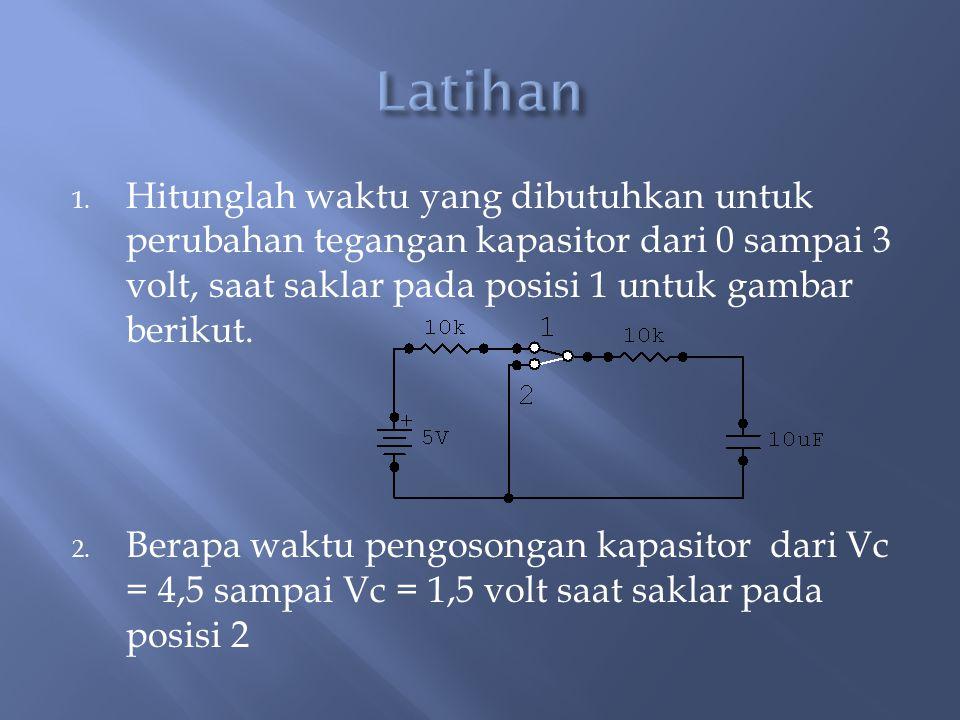 1. Hitunglah waktu yang dibutuhkan untuk perubahan tegangan kapasitor dari 0 sampai 3 volt, saat saklar pada posisi 1 untuk gambar berikut. 2. Berapa