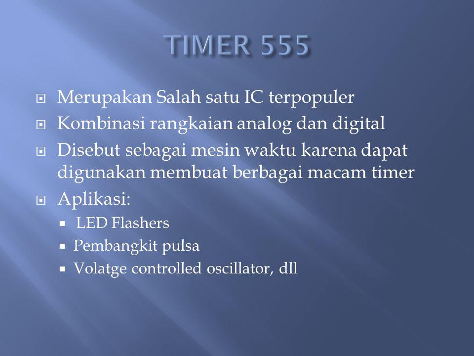  Merupakan Salah satu IC terpopuler  Kombinasi rangkaian analog dan digital  Disebut sebagai mesin waktu karena dapat digunakan membuat berbagai macam timer  Aplikasi:  LED Flashers  Pembangkit pulsa  Volatge controlled oscillator, dll