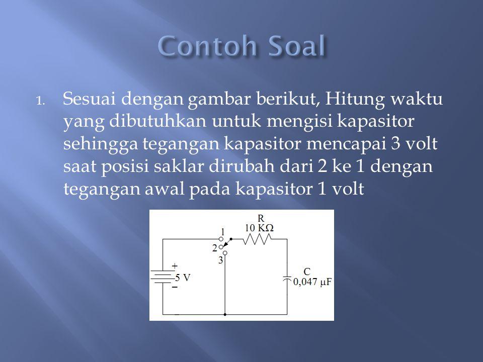 1. Sesuai dengan gambar berikut, Hitung waktu yang dibutuhkan untuk mengisi kapasitor sehingga tegangan kapasitor mencapai 3 volt saat posisi saklar d