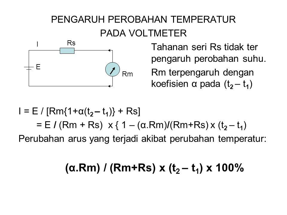 PENGARUH PEROBAHAN TEMPERATUR PADA VOLTMETER Tahanan seri Rs tidak ter pengaruh perobahan suhu. Rm terpengaruh dengan koefisien α pada (t 2 – t 1 ) I
