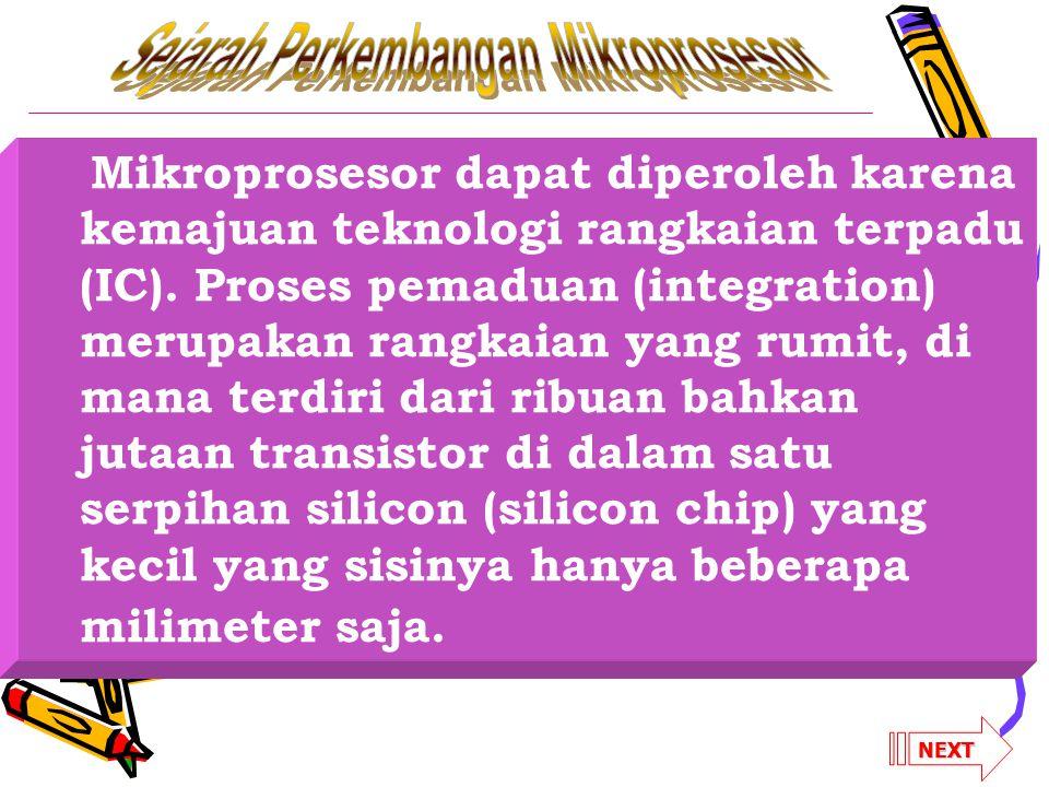 Mikroprosesor dapat diperoleh karena kemajuan teknologi rangkaian terpadu (IC). Proses pemaduan (integration) merupakan rangkaian yang rumit, di mana