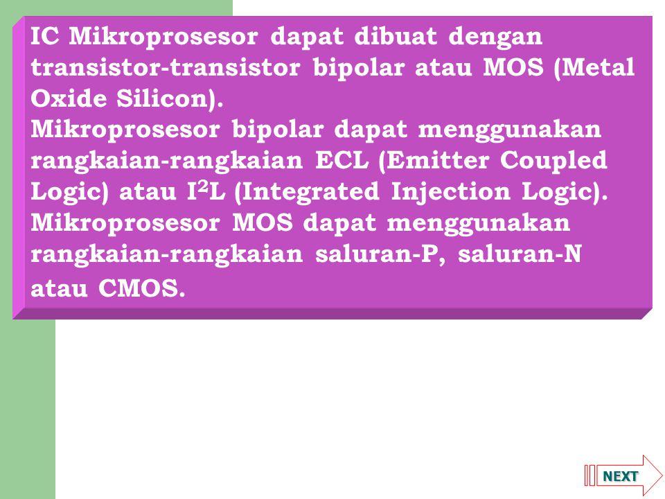 NEXT IC Mikroprosesor dapat dibuat dengan transistor-transistor bipolar atau MOS (Metal Oxide Silicon). Mikroprosesor bipolar dapat menggunakan rangka