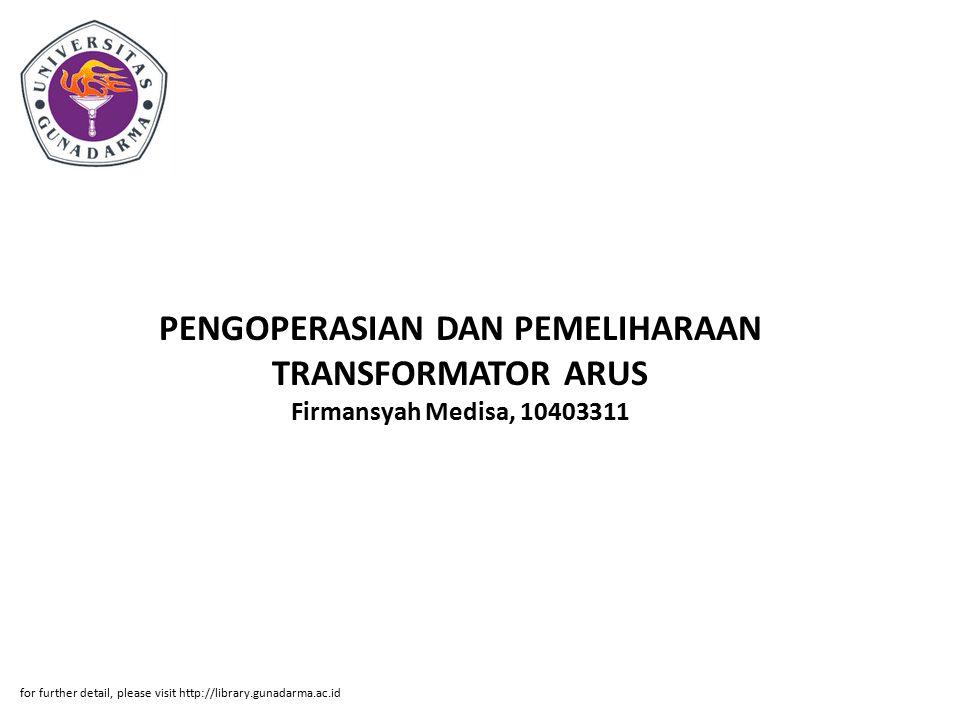 Abstrak ABSTRAKSI Firmansyah Medisa, 10403311 PENGOPERASIAN DAN PEMELIHARAAN TRANSFORMATOR ARUS PADA PT.