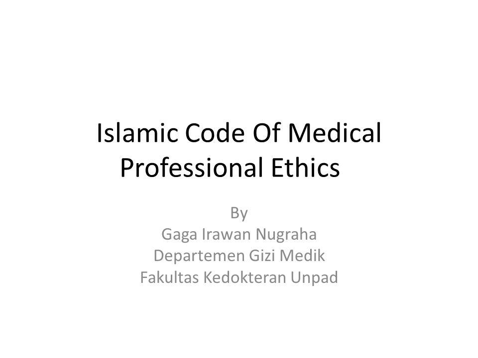 Islamic Code Of Medical Professional Ethics By Gaga Irawan Nugraha Departemen Gizi Medik Fakultas Kedokteran Unpad