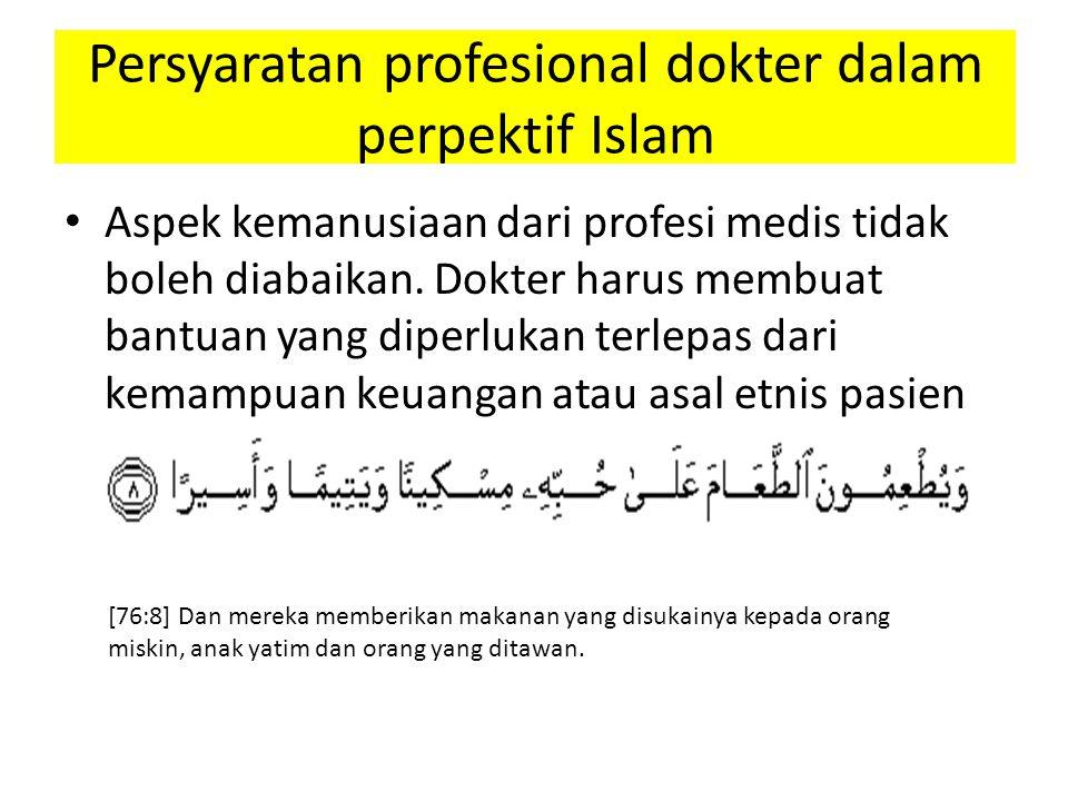 Persyaratan profesional dokter dalam perpektif Islam Aspek kemanusiaan dari profesi medis tidak boleh diabaikan.