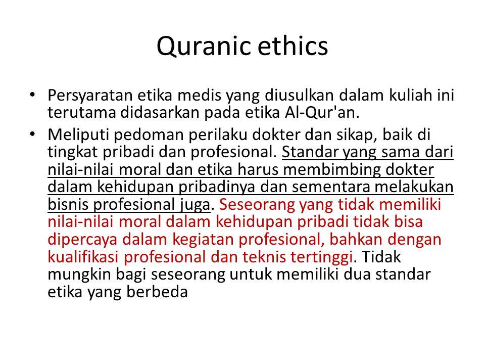 Quranic ethics Persyaratan etika medis yang diusulkan dalam kuliah ini terutama didasarkan pada etika Al-Qur an.