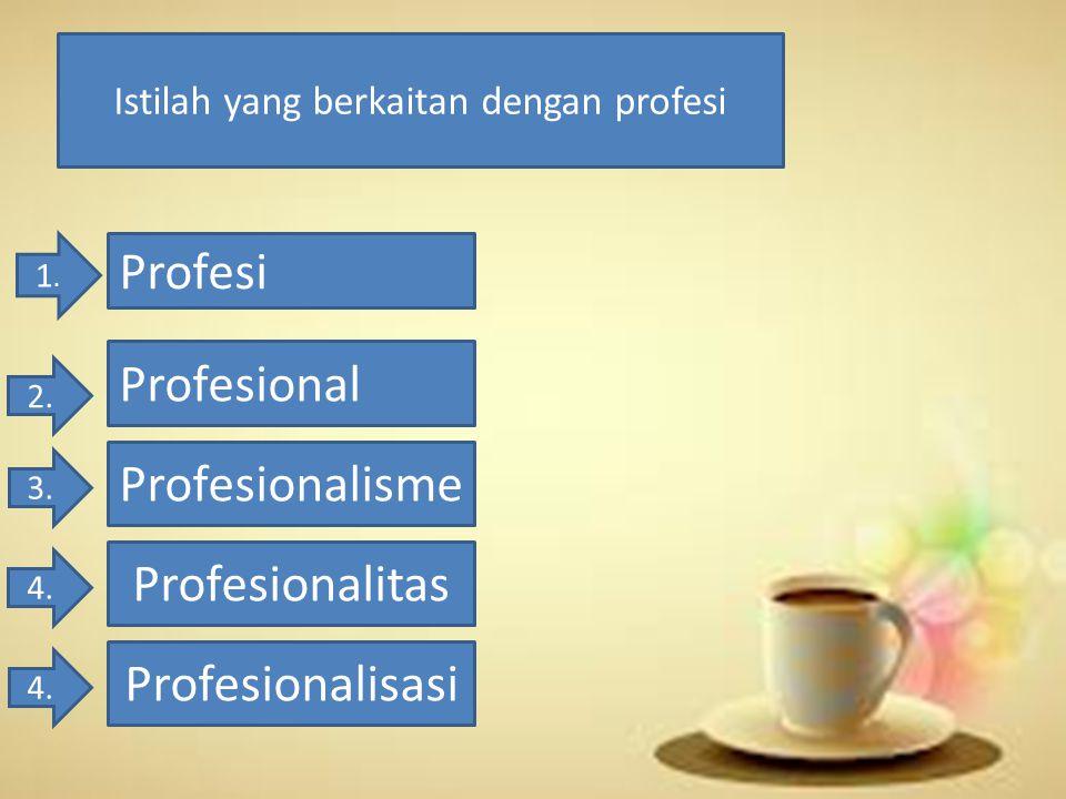 Istilah yang berkaitan dengan profesi Profesi 1.1. 2. Profesional 3. Profesionalisme 4. Profesionalitas 4. Profesionalisasi