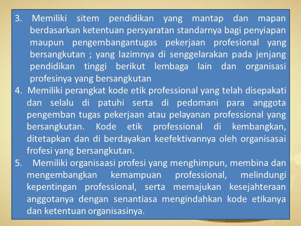 3. Memiliki sitem pendidikan yang mantap dan mapan berdasarkan ketentuan persyaratan standarnya bagi penyiapan maupun pengembangantugas pekerjaan prof