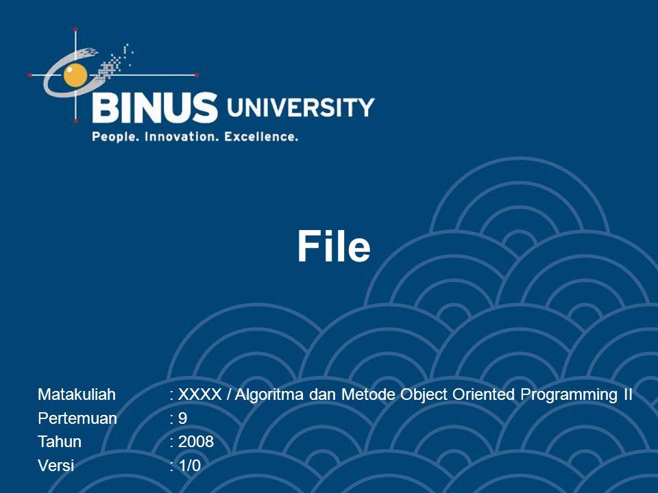 File Matakuliah: XXXX / Algoritma dan Metode Object Oriented Programming II Pertemuan: 9 Tahun: 2008 Versi: 1/0